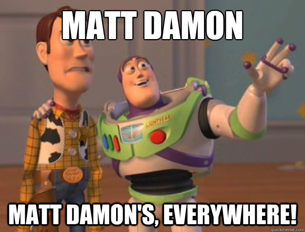Matt Damon everywhere